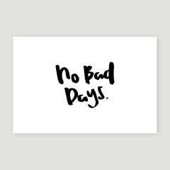 No Bad Days - Free Form Lettering